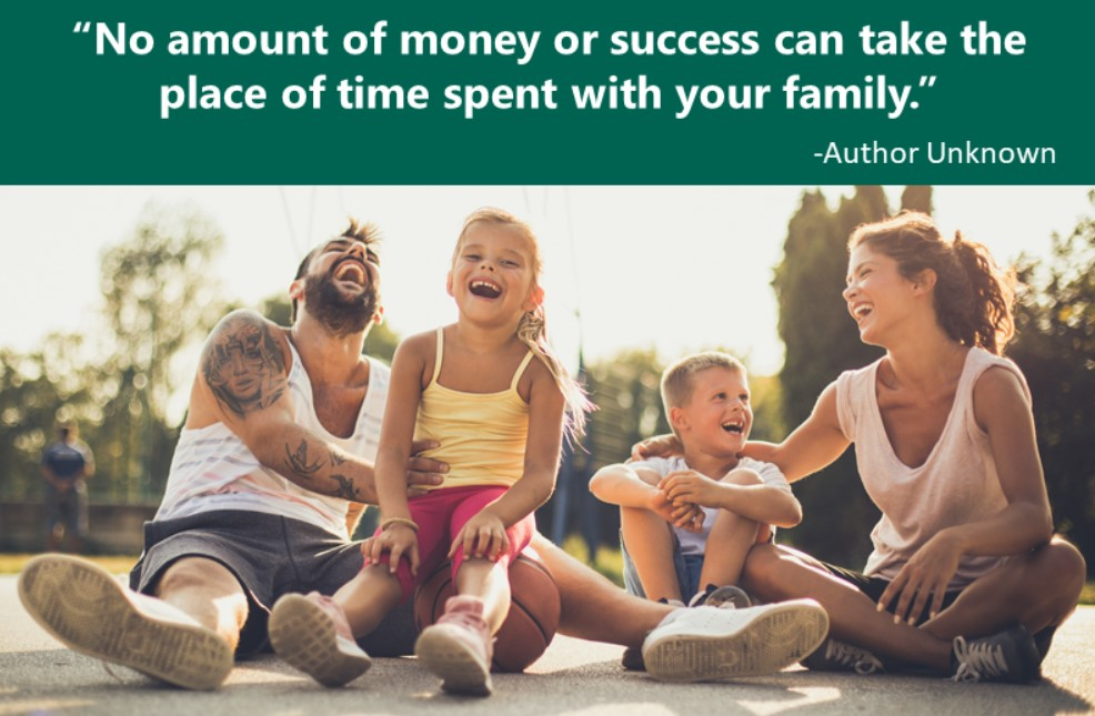 No amount of money or success can take the place of time spent with your family.