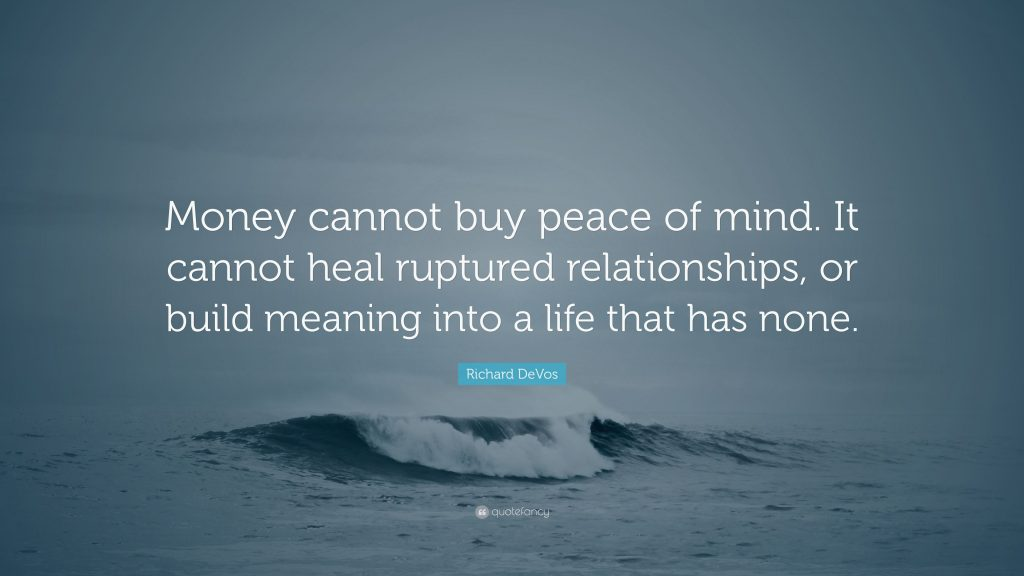 Richard-DeVos-Quote-Money-cannot-buy-peace-of-mind-It-cannot-heal