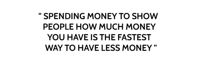 Spending money to show people how much money you have is the fastest way to have less money.