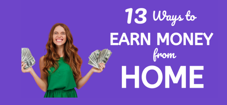 13 Ways to Earn Money From Home Online in 2021